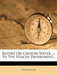 Report On Croton Water ...: To The Health Department...
