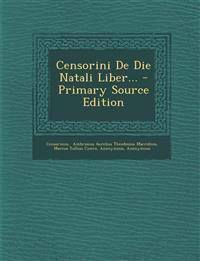 Censorini De Die Natali Liber...