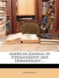 American Journal of Syphilography and Dermatology ...