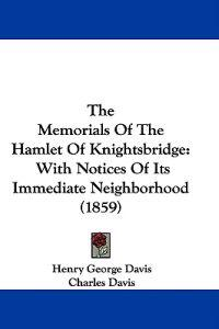 The Memorials Of The Hamlet Of Knightsbridge: With Notices Of Its Immediate Neighborhood (1859)