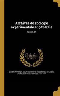 Archives de Zoologie Experimentale Et Generale; Tome T. 54
