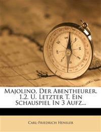 Majolino, Der Abentheurer. 1.2. U. Letzter T. Ein Schauspiel in 3 Aufz...