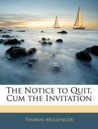 The Notice to Quit, Cum the Invitation