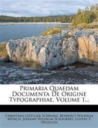 Primaria Quaedam Documenta De Origine Typographiae, Volume 1...