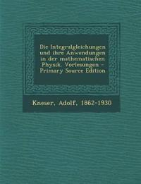 Integralgleichungen Und Ihre Anwendungen in Der Mathematischen Physik. Vorlesungen