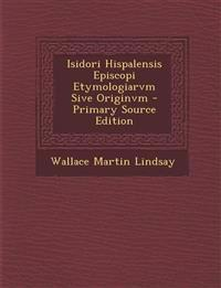 Isidori Hispalensis Episcopi Etymologiarvm Sive Originvm