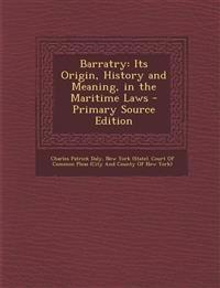 Barratry: Its Origin, History and Meaning, in the Maritime Laws - Primary Source Edition