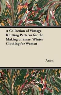 A Collection of Vintage Knitting Patterns for the Making of Smart Winter Clothing for Women