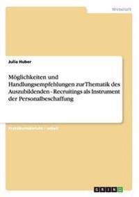 Moglichkeiten Und Handlungsempfehlungen Zur Thematik Des Auszubildenden - Recruitings ALS Instrument Der Personalbeschaffung