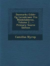 Danmarks Gilde- Og Lavsskraaer Fra Middelalderen, Volume 2... - Primary Source Edition