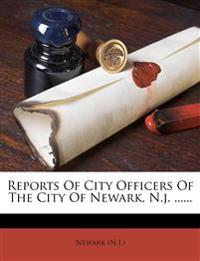 Reports Of City Officers Of The City Of Newark, N.j. ......