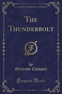 The Thunderbolt (Classic Reprint)