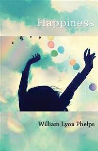 Happiness - An Essay by William Lyon Phelps