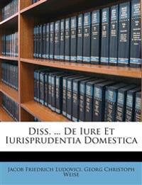 Diss. ... De Iure Et Iurisprudentia Domestica