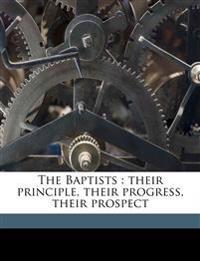 The Baptists : their principle, their progress, their prospect