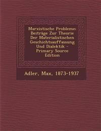 Marxistische Probleme; Beiträge Zur Theorie Der Materialistischen Geschichtsauffassung Und Dialektik
