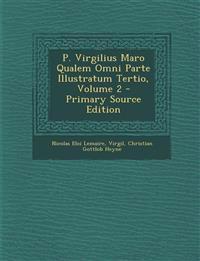 P. Virgilius Maro Qualem Omni Parte Illustratum Tertio, Volume 2 - Primary Source Edition