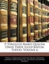 P. Virgilius Maro Qualem Omni Parte Illustratum Tertio, Volume 6