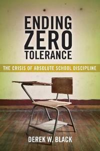 Ending Zero Tolerance: The Crisis of Absolute School Discipline
