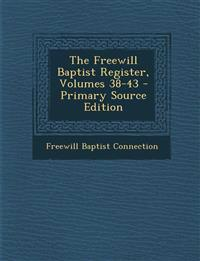 The Freewill Baptist Register, Volumes 38-43 - Primary Source Edition