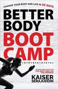 Better Body Bootcamp: The Revolutionary Approach for the Body and Life You Deserve