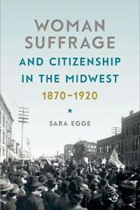 Woman Suffrage &d Citizenship in the Midwest, 1870-1920