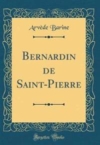 Bernardin de Saint-Pierre (Classic Reprint)