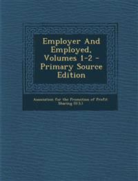 Employer And Employed, Volumes 1-2 - Primary Source Edition