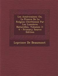 Les Americaines: Ou, La Preuve de La Relgion Chretienne Par Les Lumieres Naturelles, Volumes 3-4 - Primary Source Edition