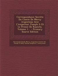 Correspondance Secrète Du Comte De Mercy Argenteau Avec L'empereur Joseph Ii Et Le Prince De Kaunitz, Volume 1...