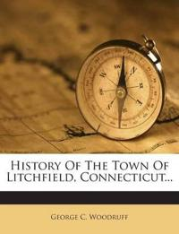 History Of The Town Of Litchfield, Connecticut...