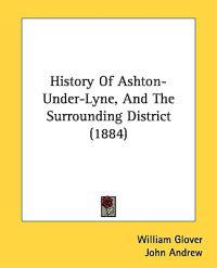 History of Ashton-under-lyne, and the Surrounding District