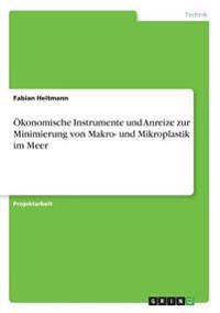 Ökonomische Instrumente und Anreize zur Minimierung von Makro- und Mikroplastik im Meer