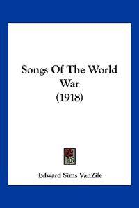 Songs Of The World War (1918)