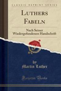 LUTHERS FABELN: NACH SEINER WIEDERGEFUND