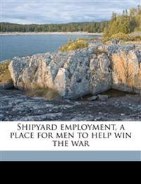 Shipyard employment, a place for men to help win the war