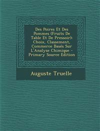 Des Poires Et Des Pommes (Fruits de Table Et de Pressoir): Choix, Classement, Commerce Bases Sur L'Analyse Chimique - Primary Source Edition