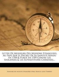Lettre De Messieurs Des Missions Etrangeres, Au Pape: Sur Le Decret De Sa Sainteté Rendu En 1704 & Publié En 1709 Contre Les Idolatries & Les Supersti