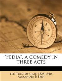 """Fedia"", a comedy in three acts"