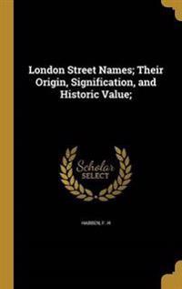 LONDON STREET NAMES THEIR ORIG