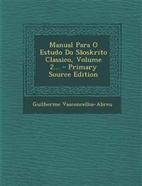 Manual Para O Estudo Do Saoskrito Classico, Volume 2... - Primary Source Edition