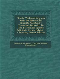 """""""korte Verhandeling Van God, De Mensch En Deszelfs Welstand"""": Tractatuli Deperditi De Deo Et Homine Ejusque Felicitate Versio Belgica..."""