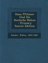 Hans Pfitzner Und Die Deutsche Bühne
