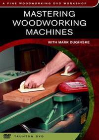Mastering Woodworking Machines