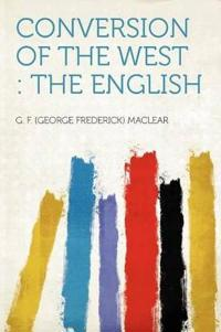 Conversion of the West : the English