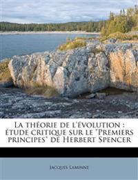 """La théorie de l'évolution : étude critique sur le """"Premiers principes"""" de Herbert Spencer"""
