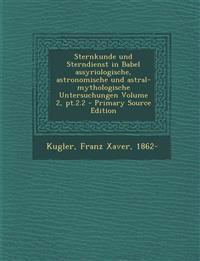 Sternkunde und Sterndienst in Babel assyriologische, astronomische und astral-mythologische Untersuchungen Volume 2, pt.2.2