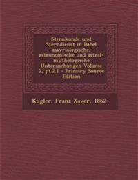Sternkunde und Sterndienst in Babel assyriologische, astronomische und astral-mythologische Untersuchungen Volume 2, pt.2.1