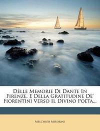 Delle Memorie Di Dante In Firenze, E Della Gratitudine De' Fiorentini Verso Il Divino Poeta...