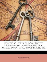 How to Visit Europe On Next to Nothing: With Memoranda of Actual Expenses, Coinage Tables, Etc